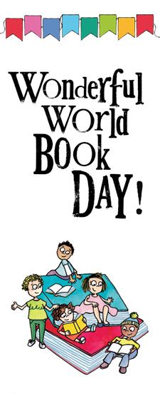 Wonderful World Book Day March 7, 2013 - World Book Day was designated by unESco as a worldwide celebration of books and reading, and is marked in over 100  countries around the globe.