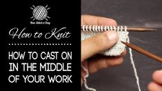How to Knit Casting On Stitches In the Middle of Your Work