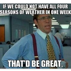 Four seasons of weather in one week funny cold meme weather humor instagram funny meme