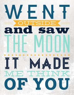 We have been saying for 10 years now...I will take you to the moon and back if you will be my baby!