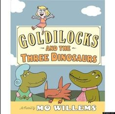 """""""Goldilocks And The Three Dinosaurs"""" by Mo Willems"""