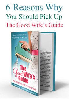 """6 reasons why you should pick up a copy of """"The Good Wife's Guide: Embracing Your Role as a Help Meet"""" today!"""