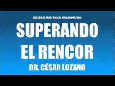 ▶ SUPERANDO EL RENCOR - DR. CÉSAR LOZANO - YouTube