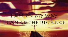 "Disney Quote Hercules: ""I am on my way. I can go the distance."""