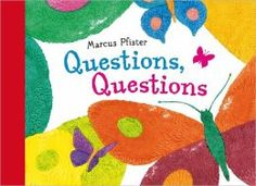 """""""Questions, Questions"""" {Picture book by Marcus Pfister}  Use this book to talk about being curious, asking questions, and the different kinds of questions people ask."""