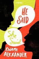 He said, she said : a novel / by Kwame Alexander