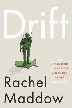 DRIFT, by Rachel Maddow http://acorn.biblio.org/eg/opac/record/2908153?query=drift%20maddow;qtype=keyword;locg=65