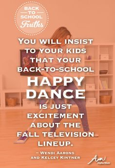 Back-to-School Truths: You will insist to your kids that your back-to-school happy dance is just excitement about the fall television lineup