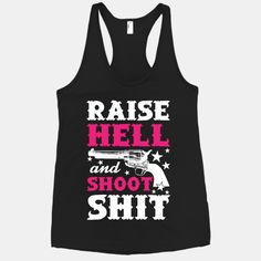 Raise Hell And Shoot Shit #country #girly #cowgirl #redneck #shotgun #shoot #party #hell #southern