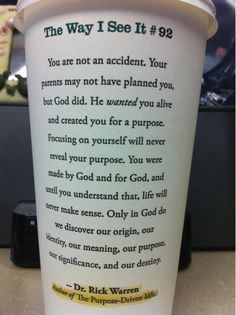 From the Purpose Driven Life...on a Starbucks cup...