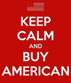 Keep Calm and Buy American!