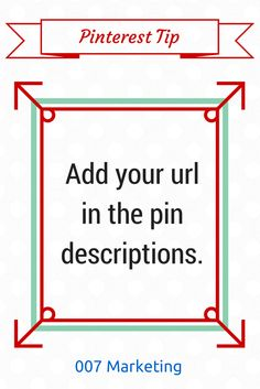 #PinterestTipoftheDay Add your url in the pin descriptions. It will help you increase website/blog traffic. #PinterestTip For more tips, just click the image
