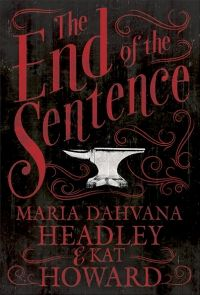The End of the Sentence by Maria Dahvana Headley and Kat Howard