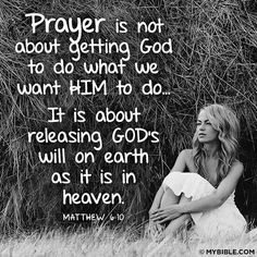Prayer is not about getting God to do what we want HIM to do. It is about releasing God's will on earth as it is in heaven.