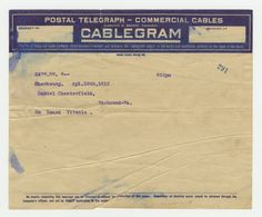 POSTAL TELEGRAPH - COMMERCIAL CABLES  CABLEGRAM  247W.SW. 6-- 622pm  Cherbourg. Apl.10th,1912  Daniel Chesterfield, Richmond-Va.  On Board Titanic.  Cablegram sent from Robert W. Daniel to his mother Hallie Wise (Williams) Daniel of Richmond, Virginia  (Virginia Historical Society, Mss2 D2235 b)