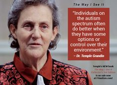 """""""Individuals on the autism spectrum often do better when they have some options or control over their environment."""" - Dr. Temple Grandin"""