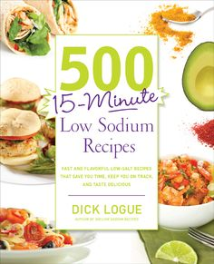 """Create great, low-sodium meals in a jiffy while still enjoying all the foods and flavors you love with """"500 15-Minute Low-Sodium Recipes!"""" #lowsodium #recipes"""