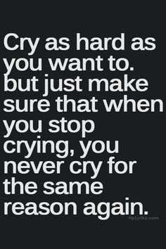 life motto, true word, remember this, life lessons, don't cry quotes, inspirational quotes, thought, cri, live