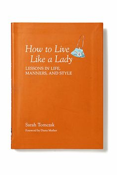 How to Live Like a Lady: Lessons in Life, Manners, and Style #anthropologie