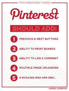 top 5 features i think @pinterest should add... plus 6. ability to send private messages to other members, and 7. comment on boards as a whole.