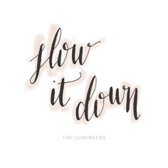 slow it down / type & title