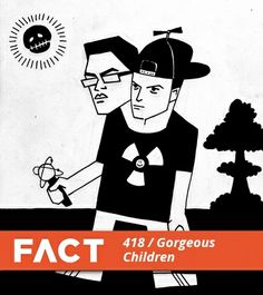Gorgeous Children -- FACT Mix 418
