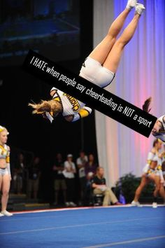 I HATE when people say cheerleading is NOT a sport!