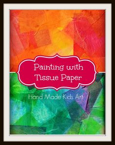 Easy Art Project: Painting with Tissue Paper from @Sarah Hand Made Kids Art crafts with tissue paper, easi art, kid art, crafts tissue paper, crafts paper tissue, easy kid projects, christma craft, activ, art projects