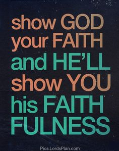 Show God your FAITH, If you want to be in a constant victory then show your faith to god and he will show you his faith fulness, Mustard seed Bible verse,Famous Bible Verses, Encouragement Bible Verses, jesus christ bible verses , daily inspirational quotes with images,  bible verses for inspiration, Leadership Bible Verses,