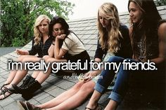 i'm really grateful for my friends