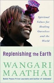 Replenishing the Earth: Spiritual Values for Healing Ourselves and the World  by Nobel Peace Laureate Wangari Maathai    http://nobelwomensinitiative.org/meet-the-laureates/