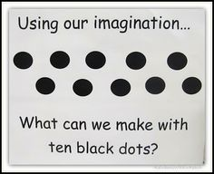 Using Our Imagination What can We Make with 10 Black Dots? RainbowsWithinReach