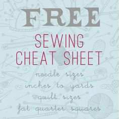 printable cheat sheets for sewing (inches to yards, needle size guide, how many squares in a fat quarter, and standard quilt sizes)