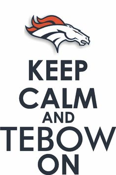 KEEP CALM AND TEBOW ON!