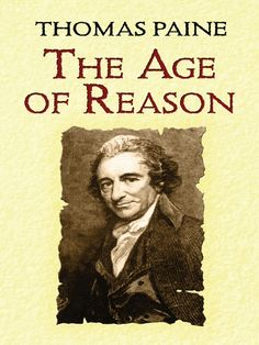 the contradictions on thomas paines the age of reason In the age of reason, thomas paine is driven by the same impulses that energize such earlier works as the pamphlet common sense (1776) and a series of papers gathered.