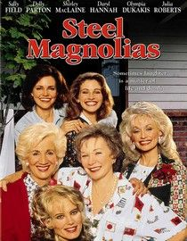 Steel Magnolias  Such a great chick flick.