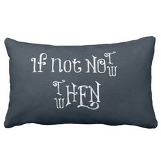 Motivational Quote: If Not now, then when Pillows
