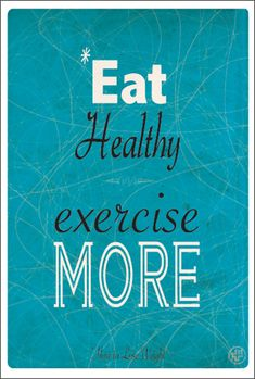 Eat Healthy Exercise More