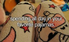 Spending all day in your favorite pajamas