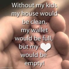 Love it!! without my kids quotes quote kids family quote family quotes parent quotes mother quotes
