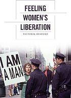 Feeling women's liberation @ 305.42 H45 2013