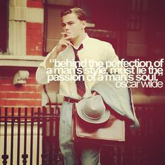 """""""Behind the perfection of a man's style must lie the passion of a man's soul."""" -#OscarWilde"""