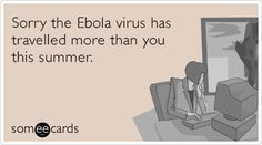 Sorry the Ebola virus has travelled more than you this summer.