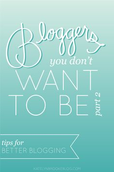 Bloggers You Don't Want to Be (Part 2): Tips for Better Blogging