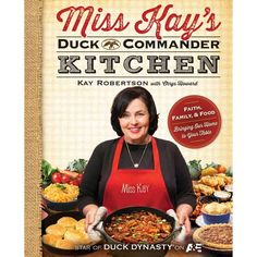 Miss Kay's Duck Commander Kitchen: Faith, Family, and Food--Bringing Our Home to Your Table #duckdynasty