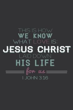 """Jesus is Love. """"For God so loved us that He gave up His only begotten(beloved) Son (heaven's best) to die on the cross for us"""""""