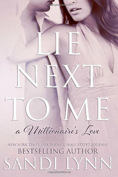 Lie Next To Me (A Millionaire's Love) (Volume 1) by Sandi Lynn.  Cover image from amazon.com.  Click the cover image to check out or request the romance kindle.