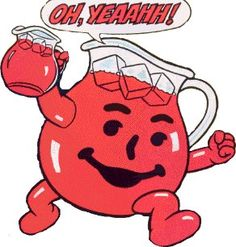 the kool aid man!
