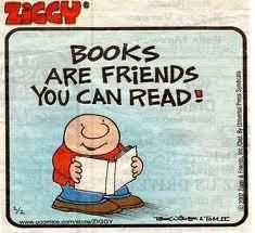 Books are friends you can read.