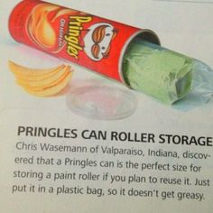 If you plan to save a paint roller, store it in a Ziploc bag, and keep it in a Pringles can. Love this idea!